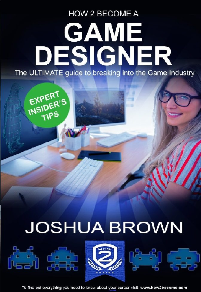 How to Become a Game Designer Joshua Brown