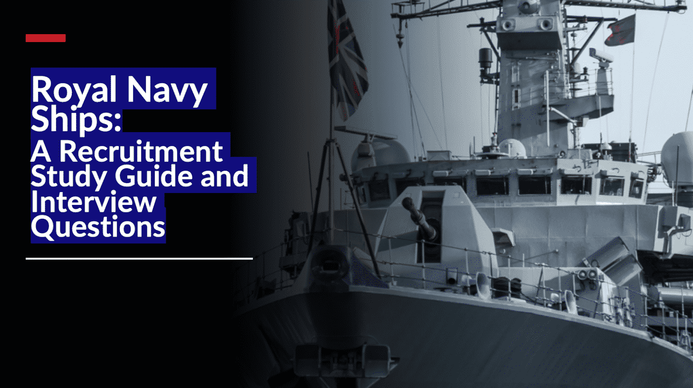 Royal Navy Ships – A Recruitment Study Guide plus Interview Questions