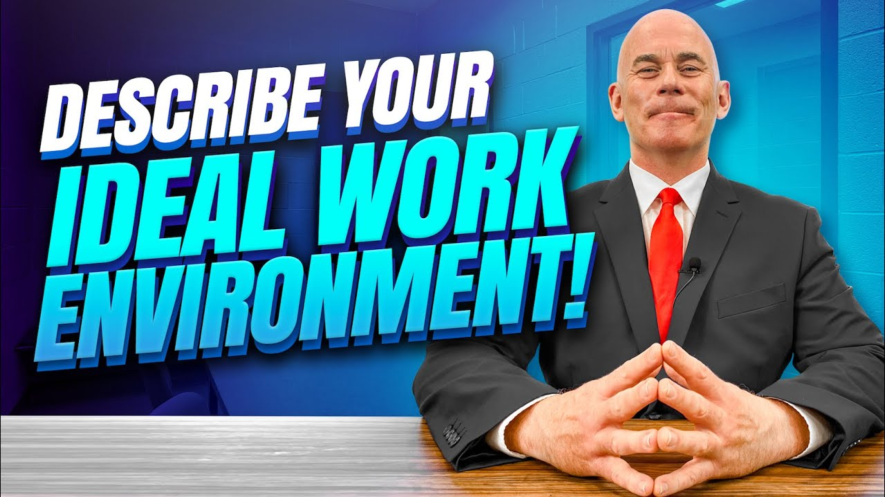 Describe Your Ideal Work Environment Interview Question and TOP-SCORING ANSWER!